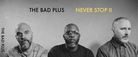 bad plus never stopII
